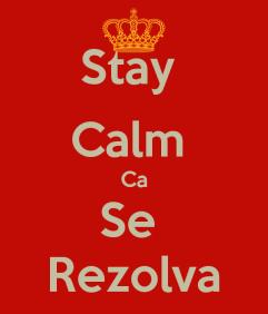 stay-calm-ca-se-rezolva